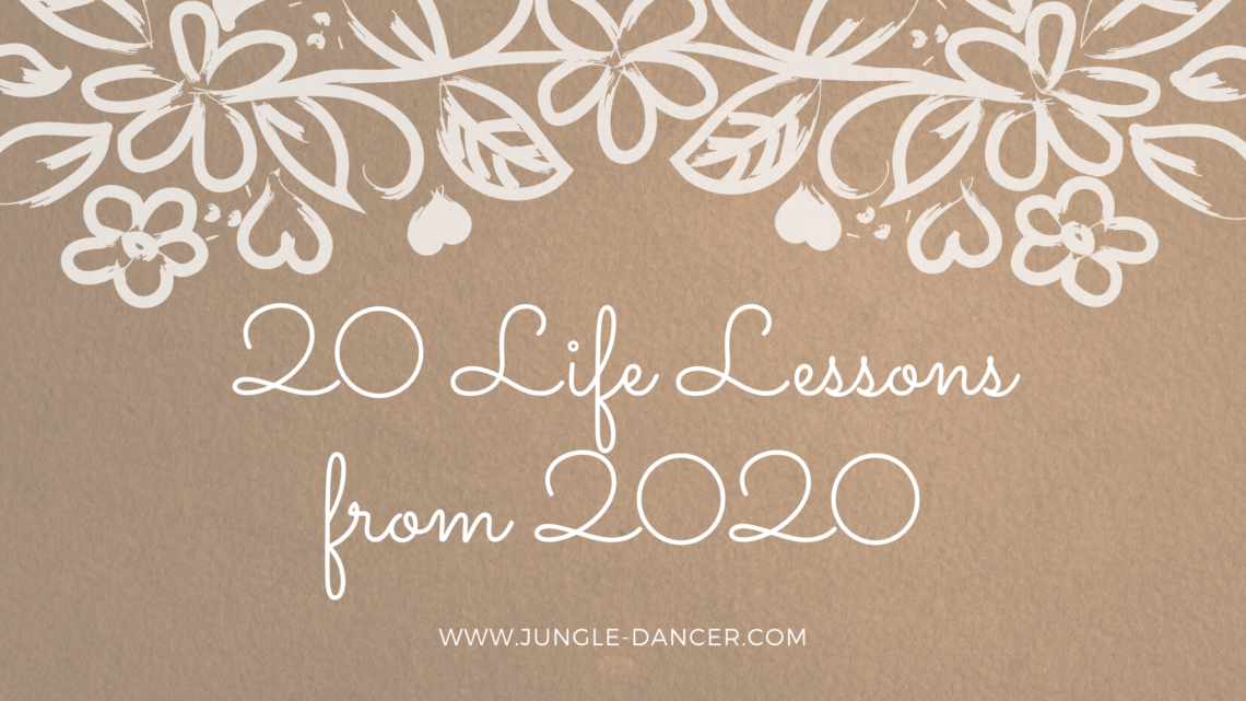 20 life lessons from 2020: what has 2020 taught me about work, love, family, and myself
